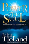 Power of the Soul: Inside Wisdom for an Outside World by John Holland